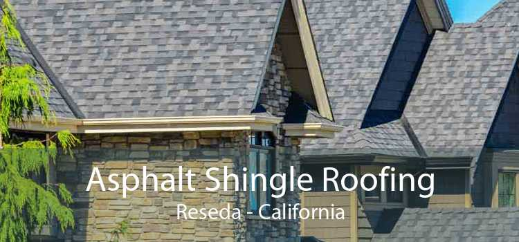 Asphalt Shingle Roofing Reseda - California